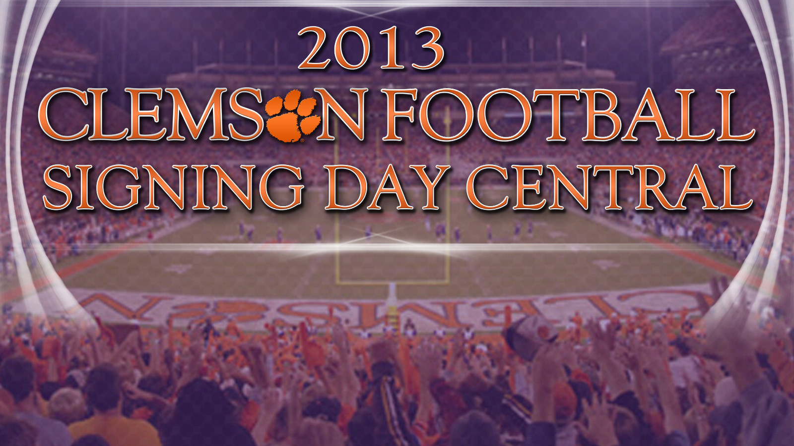 Clemson Football: 2013 Signing Day Central
