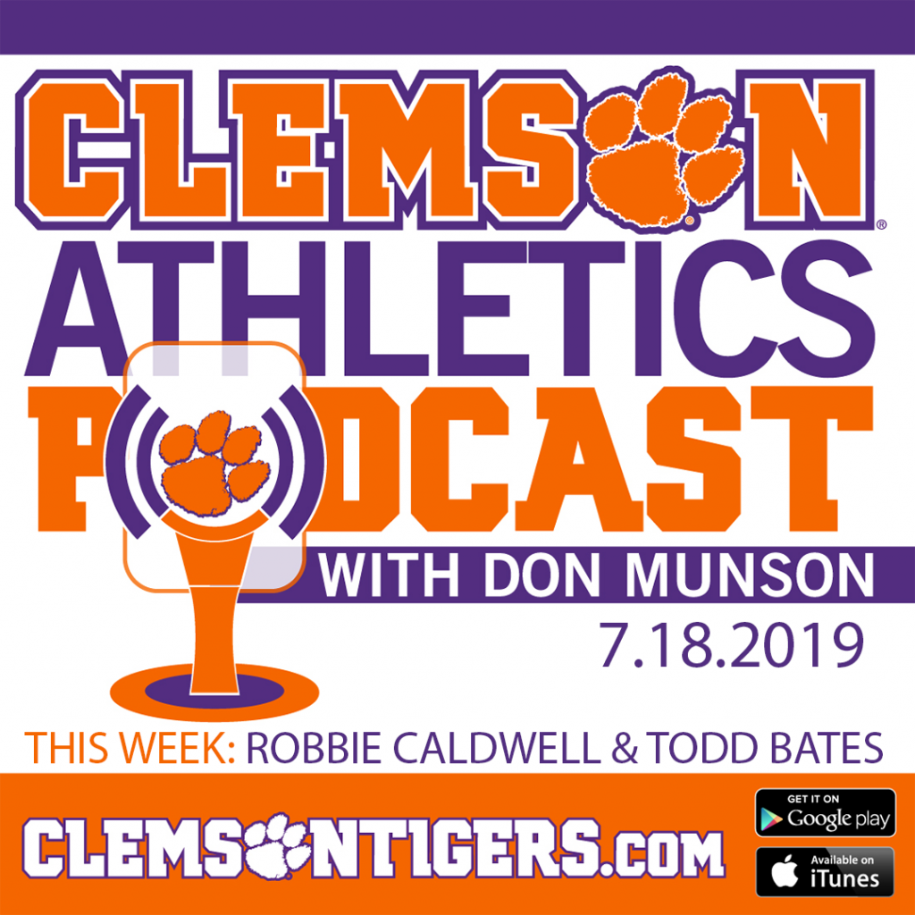 Clemson Athletics Podcast 7.18.2019 featuring Robbie Caldwell and Todd Bates